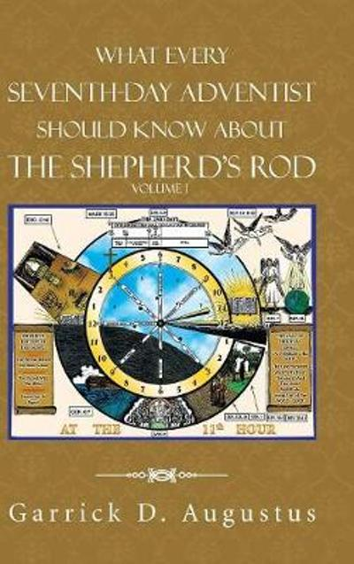 What Every Seventh-Day Adventist Should Know about the Shepherd's Rod - Garrick D Augustus