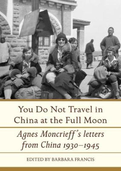 You do Not Travel in China at the Full Moon - Barbara Francis