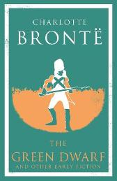 The Green Dwarf and Other Early Fiction - Charlotte Bronte