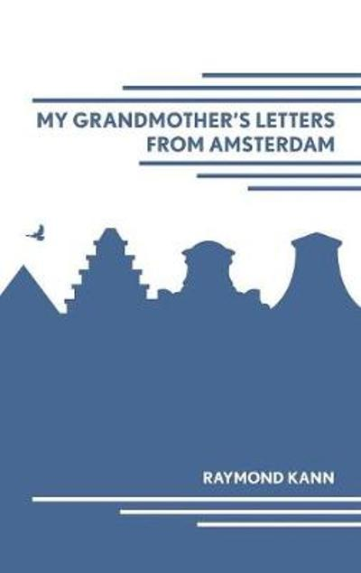 My Grandmother's Letters from Amsterdam - Raymond Kann