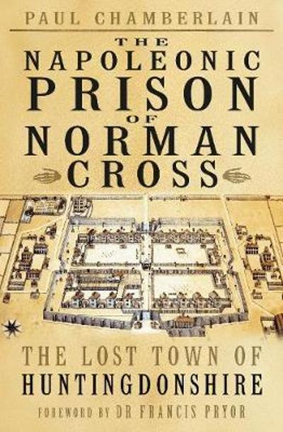 The Napoleonic Prison of Norman Cross - Paul Chamberlain