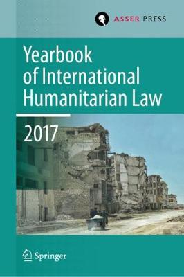 Yearbook of International Humanitarian Law, Volume 20, 2017 - Terry D. Gill