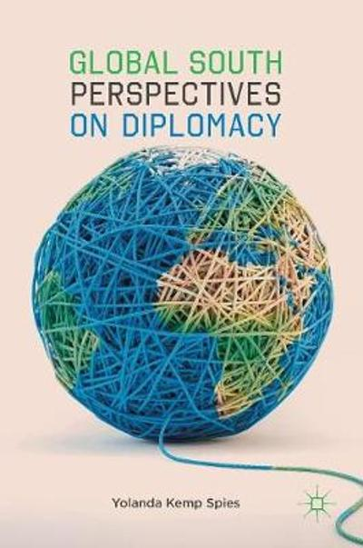 Global South Perspectives on Diplomacy - Yolanda Kemp Spies