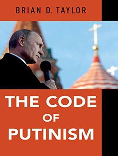The Code of Putinism - Brian D. Taylor