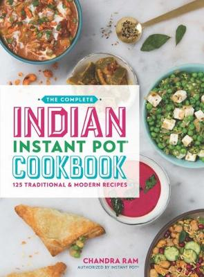The Complete Indian Instant Pot (R) Cookbook - Chandra Ram