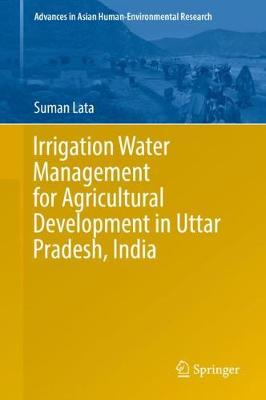 Irrigation Water Management for Agricultural Development in Uttar Pradesh, India - Suman Lata