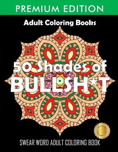 50 Shades Of Bullsh*t - Adult Coloring Books