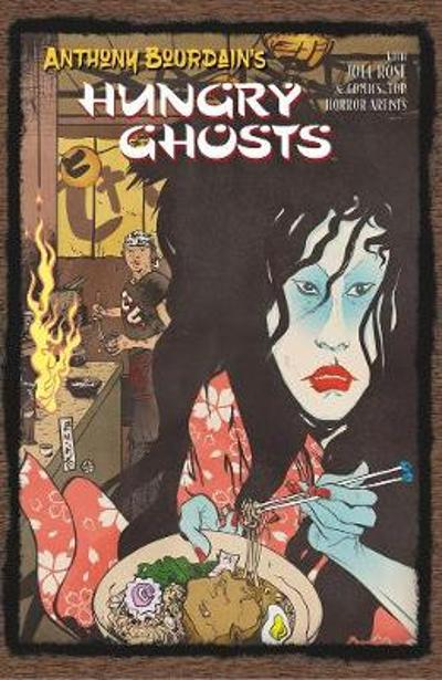 Anthony Bourdain's Hungry Ghosts - Anthony Bourdain