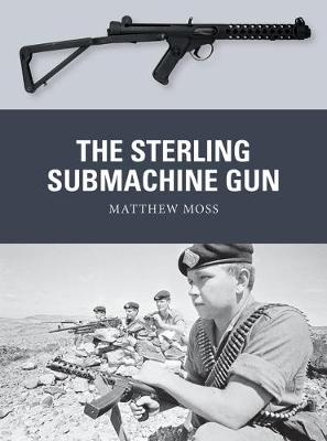 The Sterling Submachine Gun - Matthew Moss