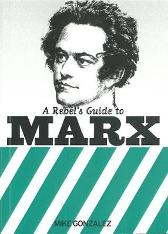 A Rebel's Guide To Marx - Mike Gonzalez