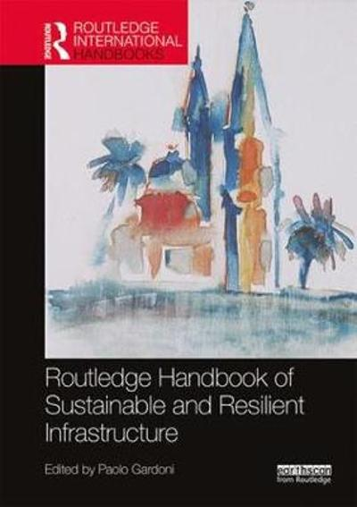 Routledge Handbook of Sustainable and Resilient Infrastructure - Paolo Gardoni