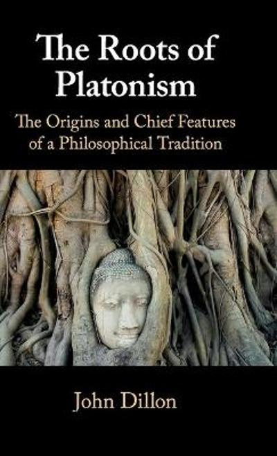 The Roots of Platonism - John Dillon