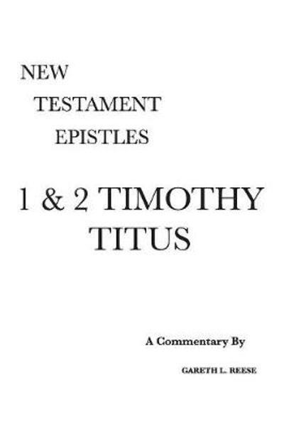 1 & 2 Timothy and Titus - Gareth L Reese