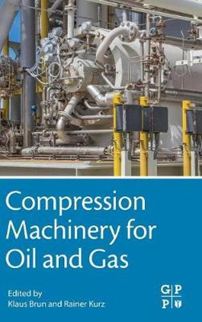 Compression Machinery for Oil and Gas - Klaus Brun