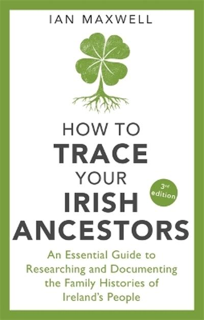 How to Trace Your Irish Ancestors 3rd Edition - Ian Maxwell
