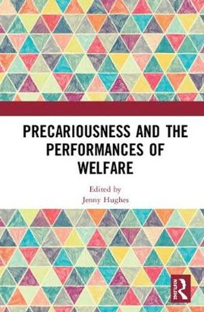Precariousness and the Performances of Welfare - Jenny Hughes
