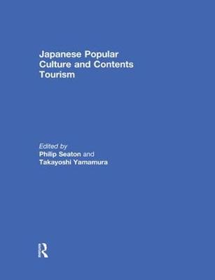 Japanese Popular Culture and Contents Tourism - Philip A. Seaton