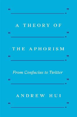 A Theory of the Aphorism - Andrew Hui