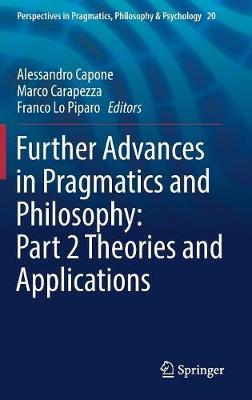 Further Advances in Pragmatics and Philosophy: Part 2 Theories and Applications - Alessandro Capone