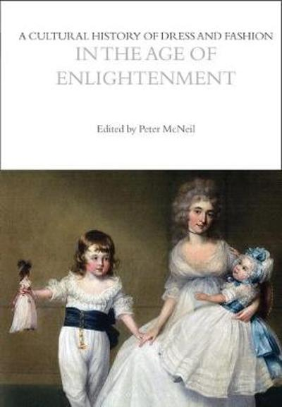 A Cultural History of Dress and Fashion in the Age of Enlightenment - Peter McNeil