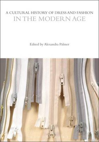A Cultural History of Dress and Fashion in the Modern Age - Alexandra Palmer