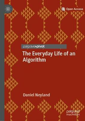 The Everyday Life of an Algorithm - Daniel Neyland