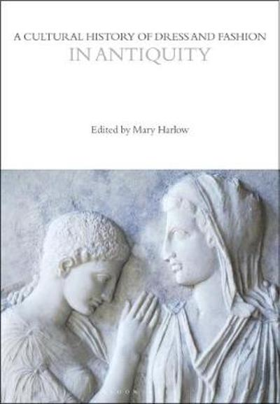 A Cultural History of Dress and Fashion in Antiquity - Mary Harlow