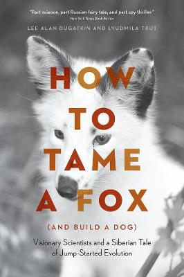 How to Tame a Fox (and Build a Dog) - Lee Alan Dugatkin