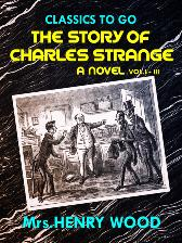 Story of Charles Strange: A Novel. Vol. I-III - Mrs. Henry Wood