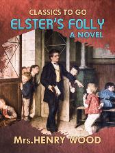 Elster's Folly  A Novel - Mrs. Henry Wood