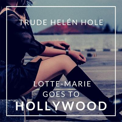 Lotte-Marie goes to Hollywood - Trude Helén Hole