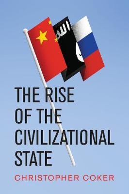 The Rise of the Civilizational State - Christopher Coker