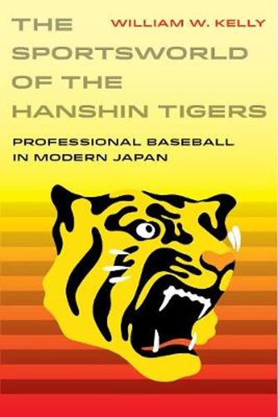The Sportsworld of the Hanshin Tigers - William W. Kelly