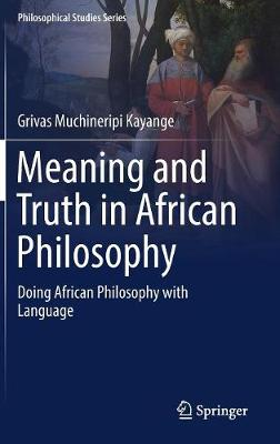 Meaning and Truth in African Philosophy - Grivas Muchineripi Kayange