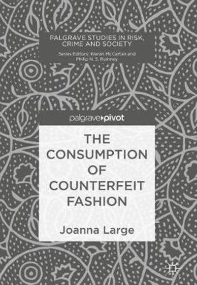 The Consumption of Counterfeit Fashion - Joanna Large