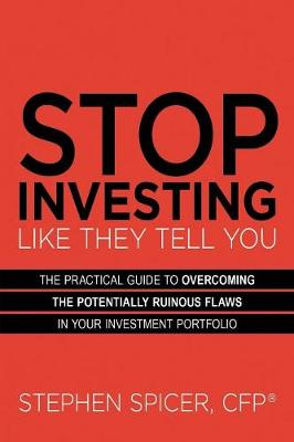 Stop Investing Like They Tell You - Stephen Spicer