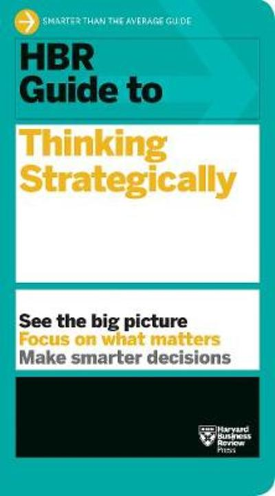 HBR Guide to Thinking Strategically (HBR Guide Series) - Harvard Business Review