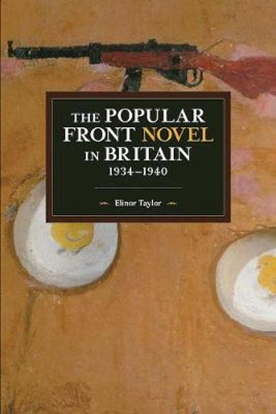 The Popular Front Novel In Britain, 1934-1940 - Elinor Taylor
