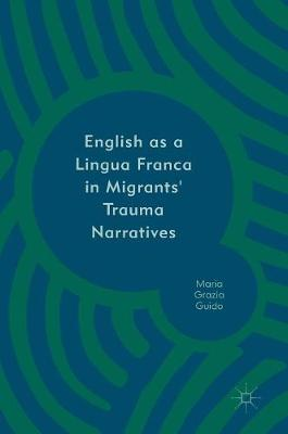 English as a Lingua Franca in Migrants' Trauma Narratives - Maria Grazia Guido