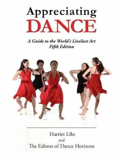 Appreciating Dance - Editors of Dance Horizons