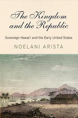 The Kingdom and the Republic - Noelani Arista