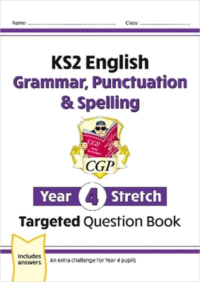 KS2 English Targeted Question Book: Challenging Grammar, Punctuation & Spelling - Year 4 Stretch - CGP Books