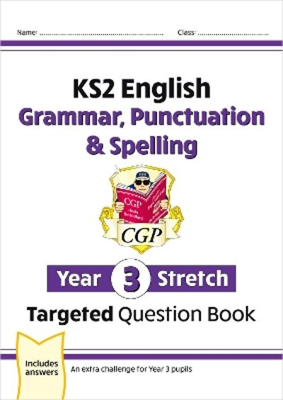 KS2 English Targeted Question Book: Challenging Grammar, Punctuation & Spelling - Year 3 Stretch - CGP Books