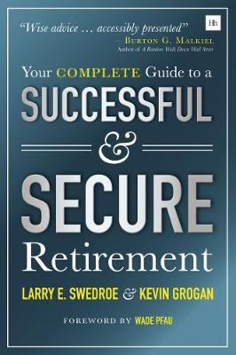 Your Complete Guide to a Successful and Secure Retirement - Larry Swedroe