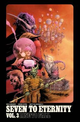Seven to Eternity Volume 3: Rise to Fall - Rick Remender