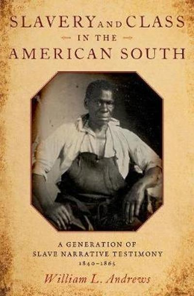 Slavery and Class in the American South - William L. Andrews
