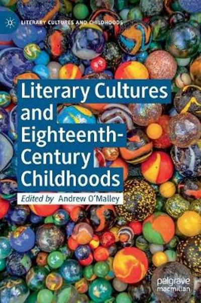 Literary Cultures and Eighteenth-Century Childhoods - Andrew O'Malley