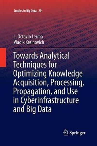 Towards Analytical Techniques for Optimizing Knowledge Acquisition, Processing, Propagation, and Use in Cyberinfrastructure and Big Data - L. Octavio Lerma