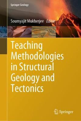 Teaching Methodologies in Structural Geology and Tectonics - Soumyajit Mukherjee