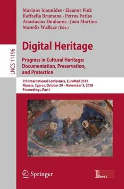 Digital Heritage. Progress in Cultural Heritage: Documentation, Preservation, and Protection - Marinos Ioannides